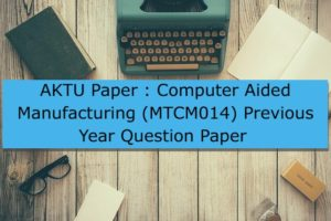 AKTU Paper : Computer Aided Manufacturing (MTCM014) Previous Year Question Paper